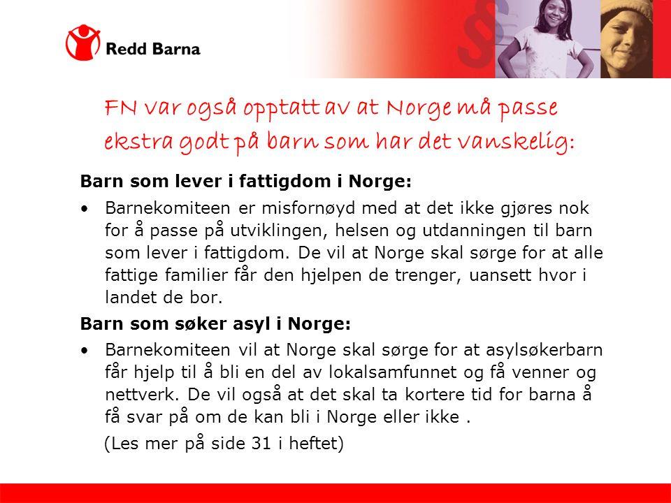 Barn som lever i fattigdom i Norge: •Barnekomiteen er misfornøyd med at det ikke gjøres nok for å passe på utviklingen, helsen og utdanningen til barn som lever i fattigdom.