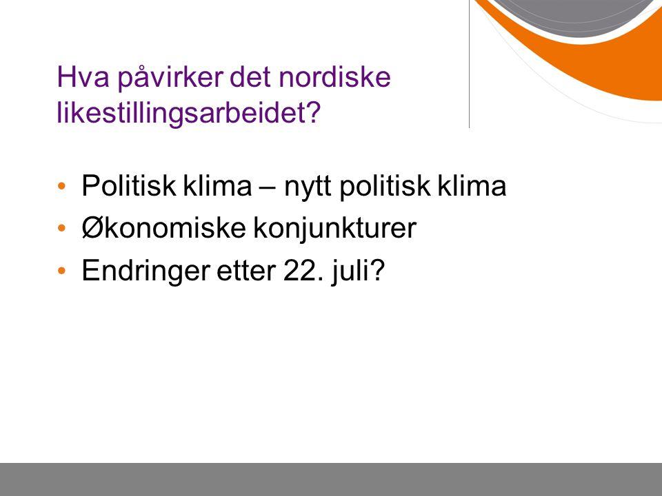 Hva påvirker det nordiske likestillingsarbeidet? • Politisk klima – nytt politisk klima • Økonomiske konjunkturer • Endringer etter 22. juli?