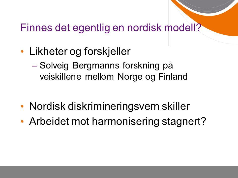 Finnes det egentlig en nordisk modell? • Likheter og forskjeller –Solveig Bergmanns forskning på veiskillene mellom Norge og Finland • Nordisk diskrim