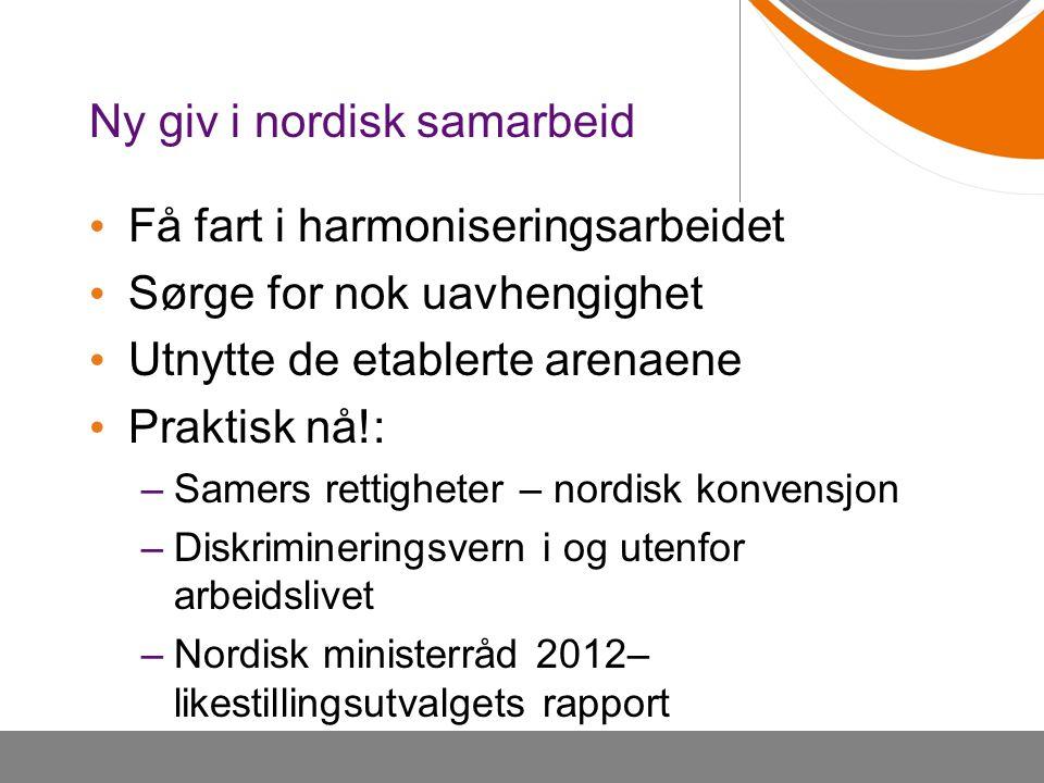 Ny giv i nordisk samarbeid • Få fart i harmoniseringsarbeidet • Sørge for nok uavhengighet • Utnytte de etablerte arenaene • Praktisk nå!: –Samers ret