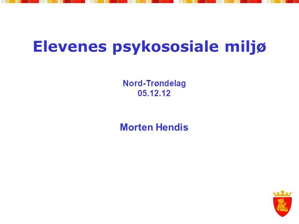 Elevenes psykososiale miljø Nord-Trøndelag 05.12.12 Morten Hendis