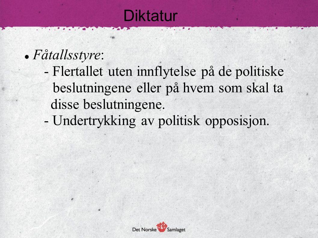 Diktatur  Fåtallsstyre: - Flertallet uten innflytelse på de politiske beslutningene eller på hvem som skal ta disse beslutningene. - Undertrykking av