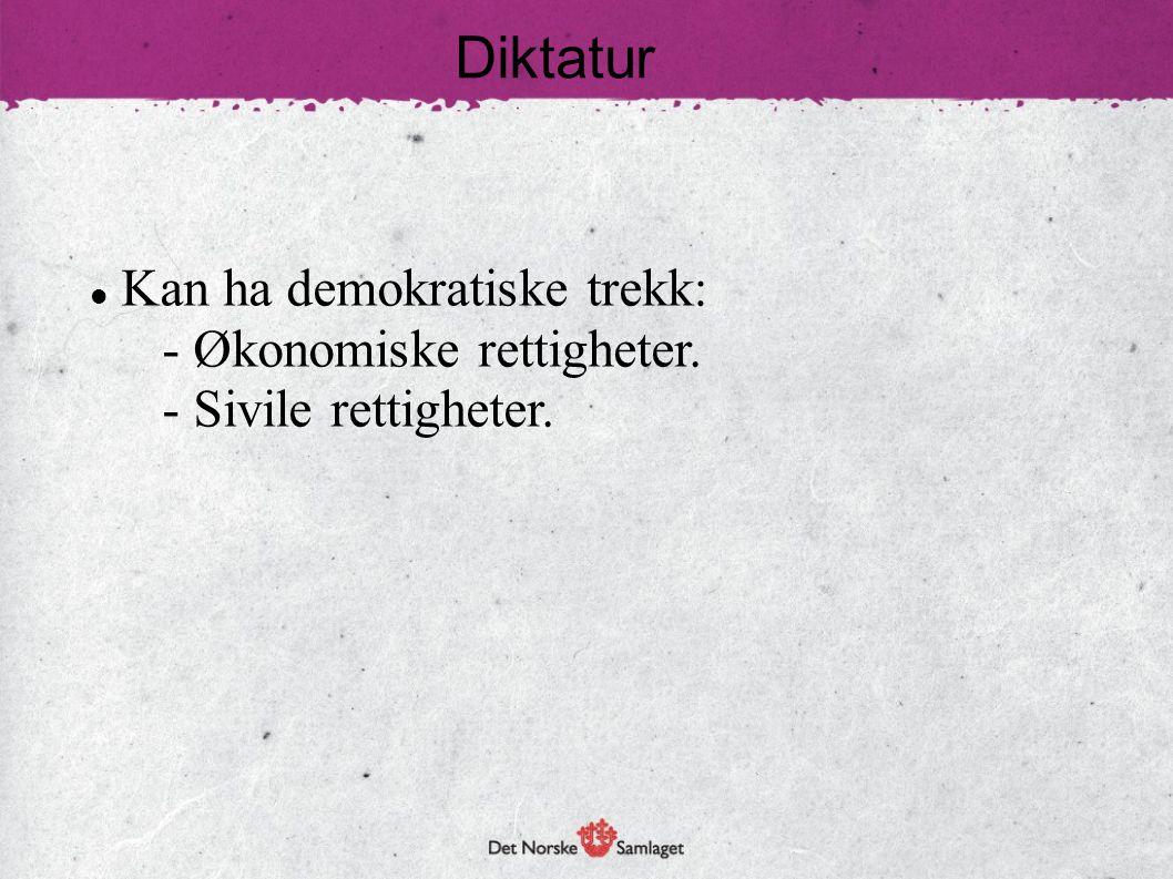 Diktatur  Kan ha demokratiske trekk: - Økonomiske rettigheter. - Sivile rettigheter.