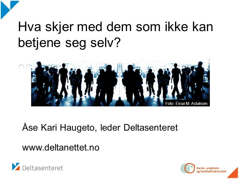 Foto: Einar M. Aslaksen Åse Kari Haugeto, leder Deltasenteret www.deltanettet.no