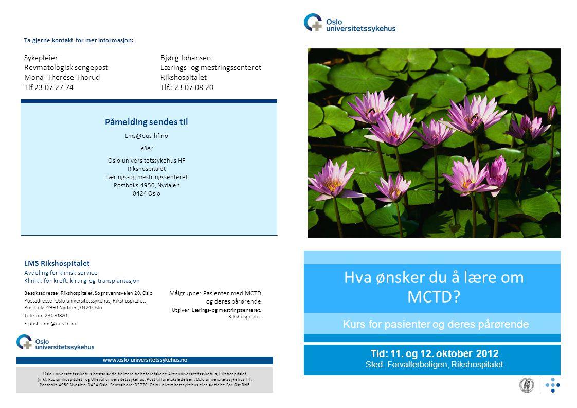 VELKOMMEN TIL KURS PÅ RIKSHOSPITALET Mange pasienter med MCTD (Mixed Connective Tissue Disease) har behov for å vite mer om sykdom og behandling og møte andre i samme situasjon.
