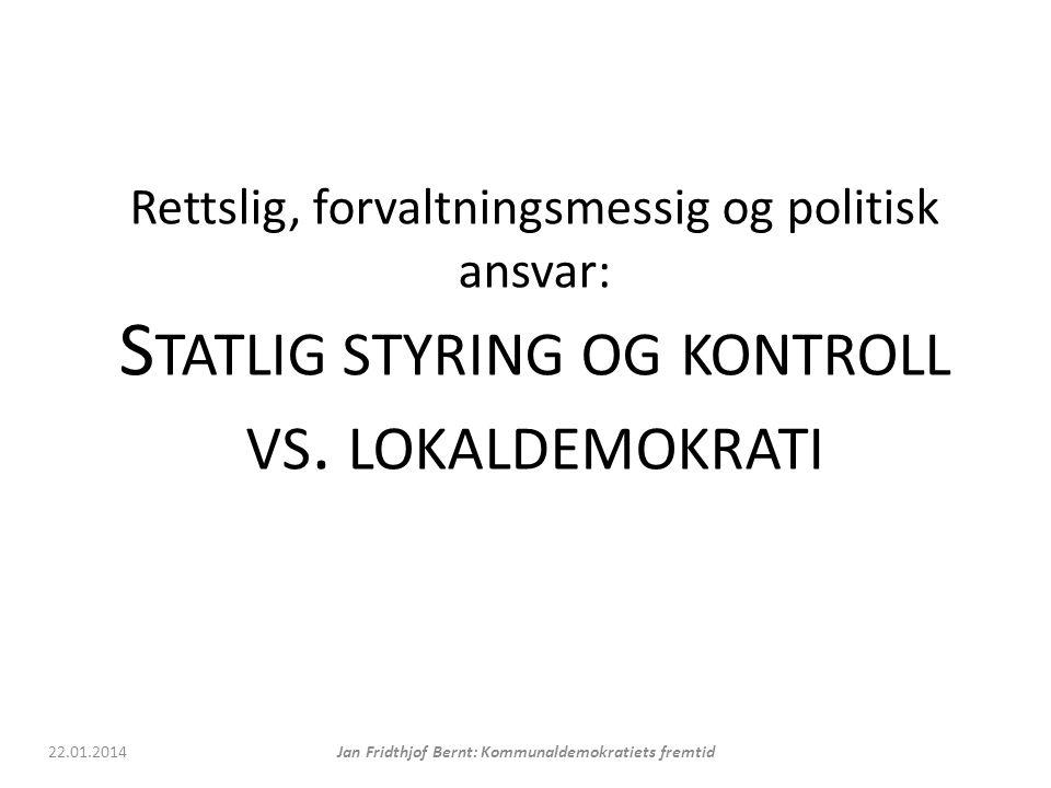 Rettslig, forvaltningsmessig og politisk ansvar: S TATLIG STYRING OG KONTROLL VS.