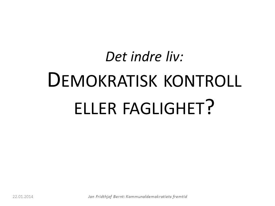 Det indre liv: D EMOKRATISK KONTROLL ELLER FAGLIGHET .