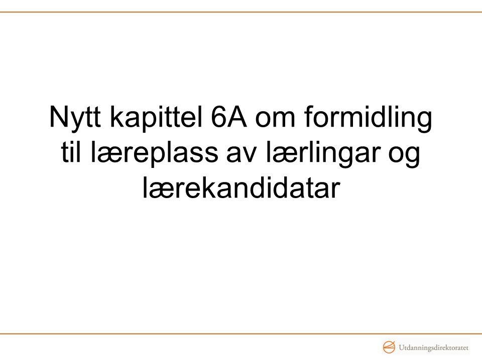 Nytt kapittel 6A om formidling til læreplass av lærlingar og lærekandidatar
