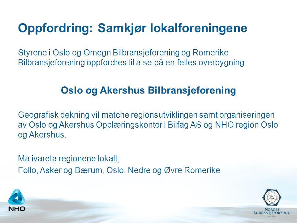Oppfordring: Samkjør lokalforeningene Styrene i Oslo og Omegn Bilbransjeforening og Romerike Bilbransjeforening oppfordres til å se på en felles overb