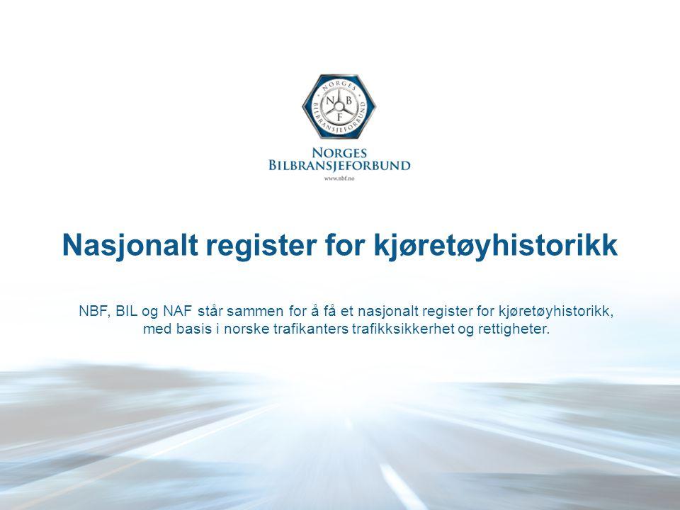Nasjonalt register for kjøretøyhistorikk NBF, BIL og NAF står sammen for å få et nasjonalt register for kjøretøyhistorikk, med basis i norske trafikan