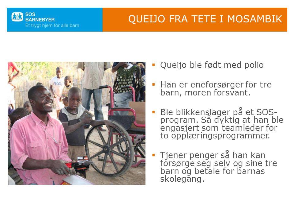 QUEIJO FRA TETE I MOSAMBIK  Queijo ble født med polio  Han er eneforsørger for tre barn, moren forsvant.  Ble blikkenslager på et SOS- program. Så