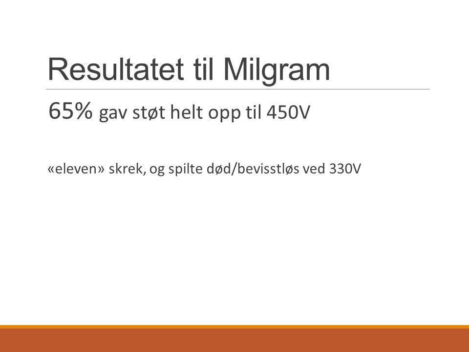 Resultatet til Milgram 65% gav støt helt opp til 450V «eleven» skrek, og spilte død/bevisstløs ved 330V