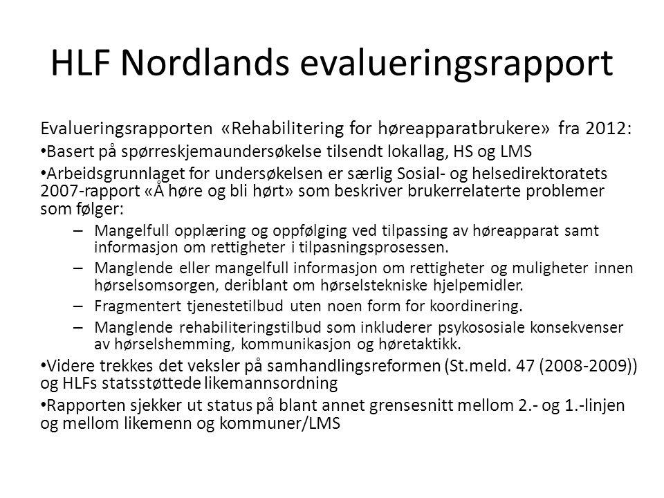 HLF Nordlands evalueringsrapport Evalueringsrapporten «Rehabilitering for høreapparatbrukere» fra 2012: • Basert på spørreskjemaundersøkelse tilsendt