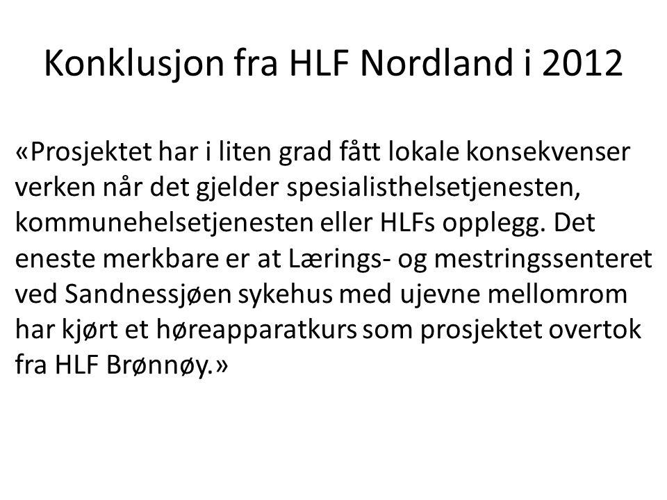Konklusjon fra HLF Nordland i 2012 «Prosjektet har i liten grad fått lokale konsekvenser verken når det gjelder spesialisthelsetjenesten, kommunehelse