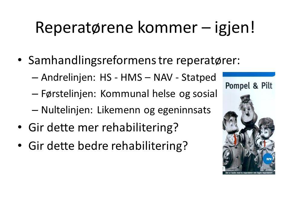 Reperatørene kommer – igjen! • Samhandlingsreformens tre reperatører: – Andrelinjen: HS - HMS – NAV - Statped – Førstelinjen: Kommunal helse og sosial