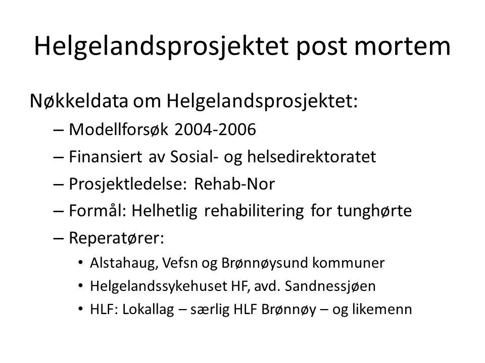 Helgelandsprosjektet post mortem Nøkkeldata om Helgelandsprosjektet: – Modellforsøk 2004-2006 – Finansiert av Sosial- og helsedirektoratet – Prosjektl