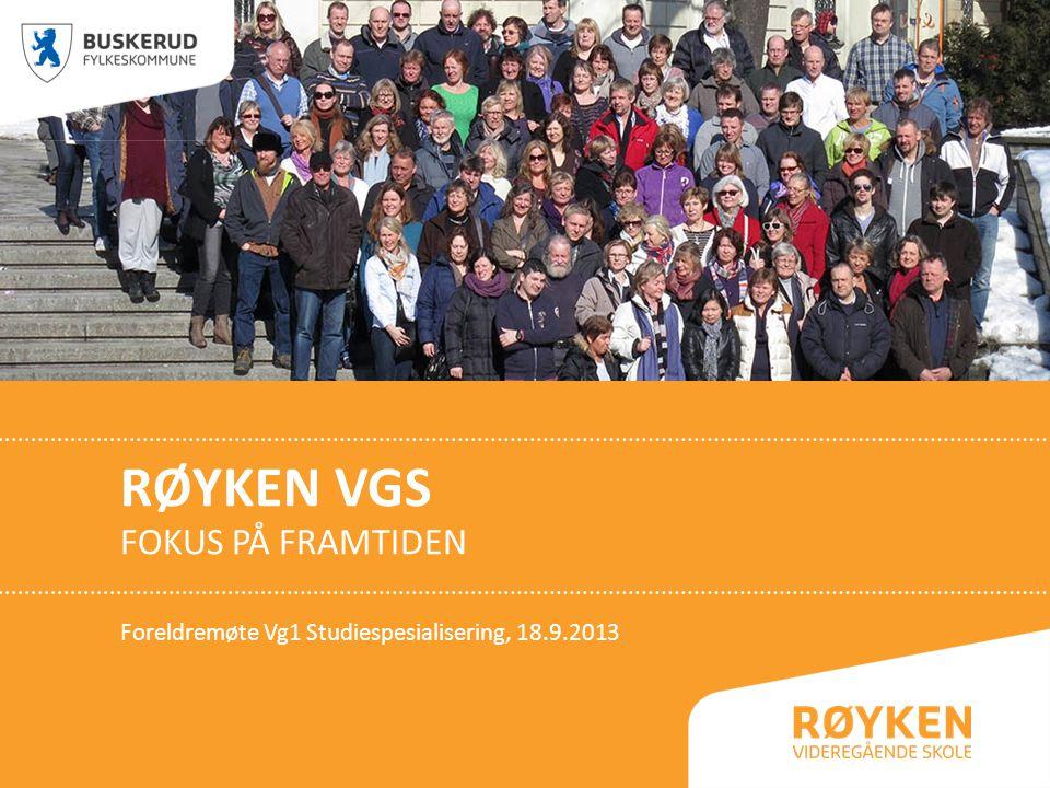 RØYKEN VGS FOKUS PÅ FRAMTIDEN Foreldremøte Vg1 Studiespesialisering, 18.9.2013