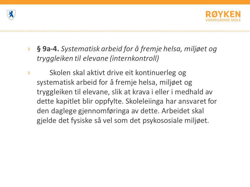 ›§ 9a-4. Systematisk arbeid for å fremje helsa, miljøet og tryggleiken til elevane (internkontroll) › Skolen skal aktivt drive eit kontinuerleg og sys