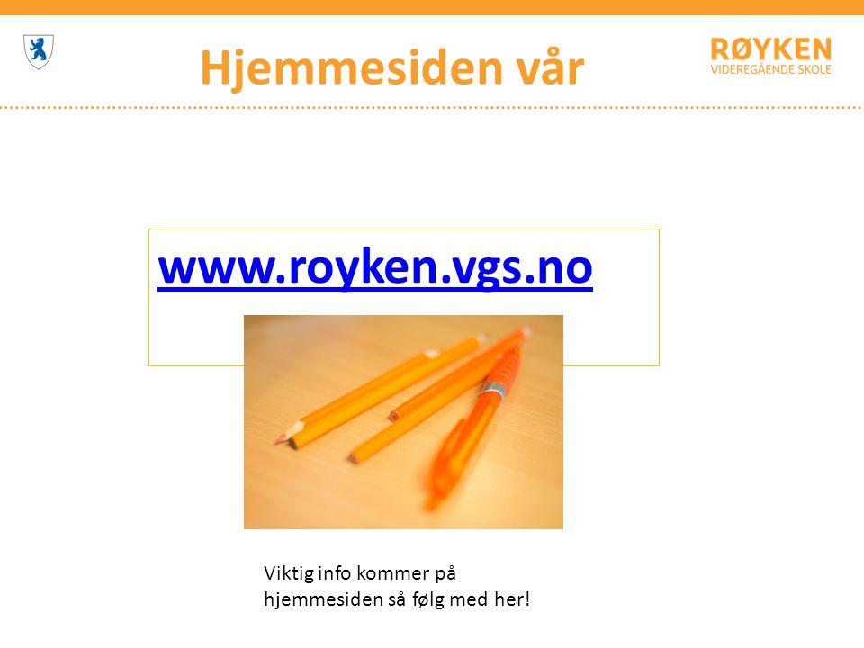 Hjemmesiden vår www.royken.vgs.no Viktig info kommer på hjemmesiden så følg med her!
