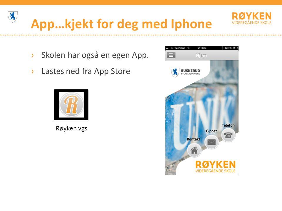 App…kjekt for deg med Iphone ›Skolen har også en egen App. ›Lastes ned fra App Store Røyken vgs