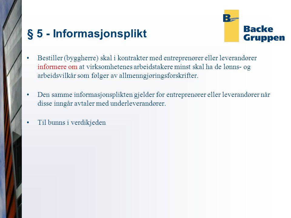 § 5 - Informasjonsplikt •Bestiller (byggherre) skal i kontrakter med entreprenører eller leverandører informere om at virksomhetenes arbeidstakere min
