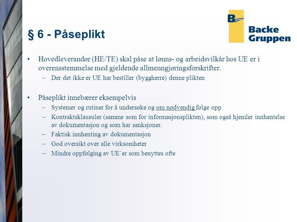 § 6 - Påseplikt •Hovedleverandør (HE/TE) skal påse at lønns- og arbeidsvilkår hos UE er i overensstemmelse med gjeldende allmenngjøringsforskrifter. –