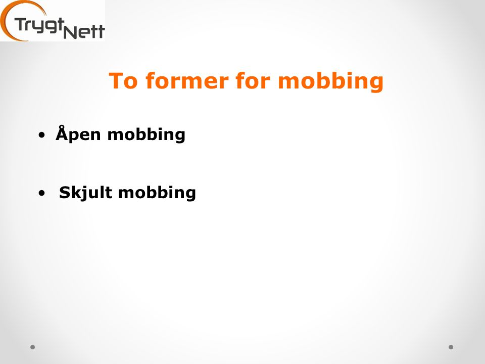 •Åpen mobbing •Skjult mobbing To former for mobbing