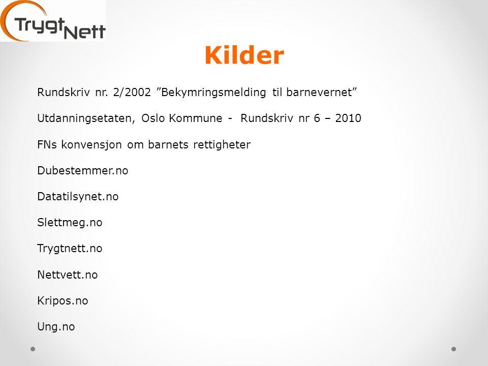 """Kilder Rundskriv nr. 2/2002 """"Bekymringsmelding til barnevernet"""" Utdanningsetaten, Oslo Kommune - Rundskriv nr 6 – 2010 FNs konvensjon om barnets retti"""