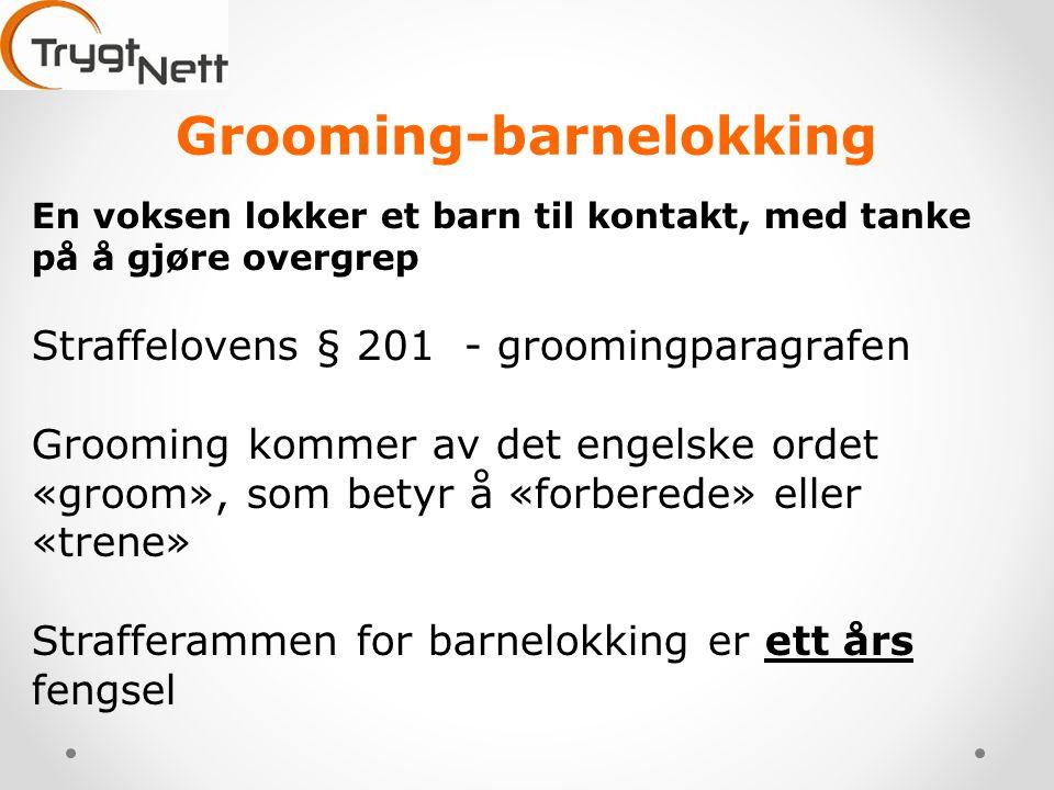 Grooming-barnelokking En voksen lokker et barn til kontakt, med tanke på å gjøre overgrep Straffelovens § 201 - groomingparagrafen Grooming kommer av