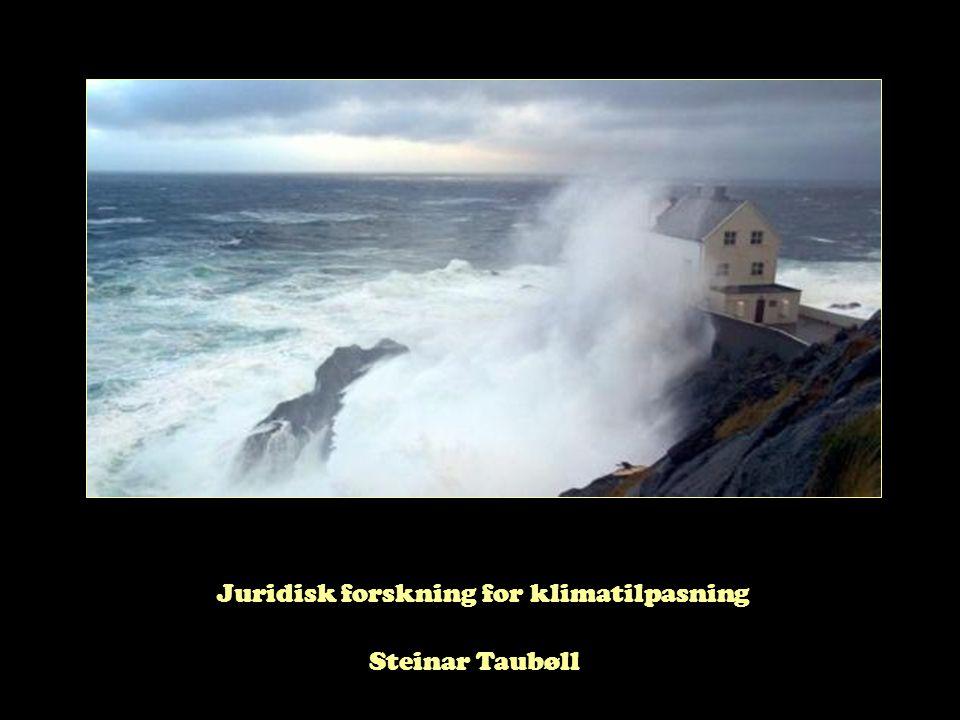 Juridisk forskning for klimatilpasning Steinar Taubøll