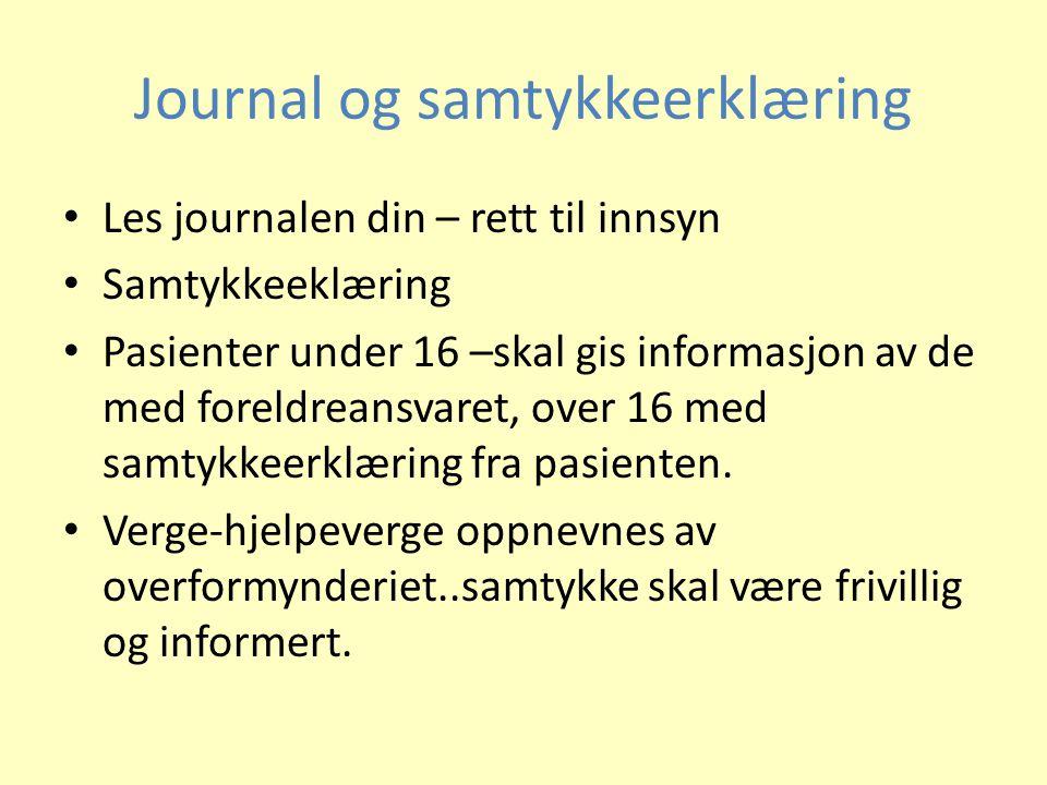 Journal og samtykkeerklæring • Les journalen din – rett til innsyn • Samtykkeeklæring • Pasienter under 16 –skal gis informasjon av de med foreldreans
