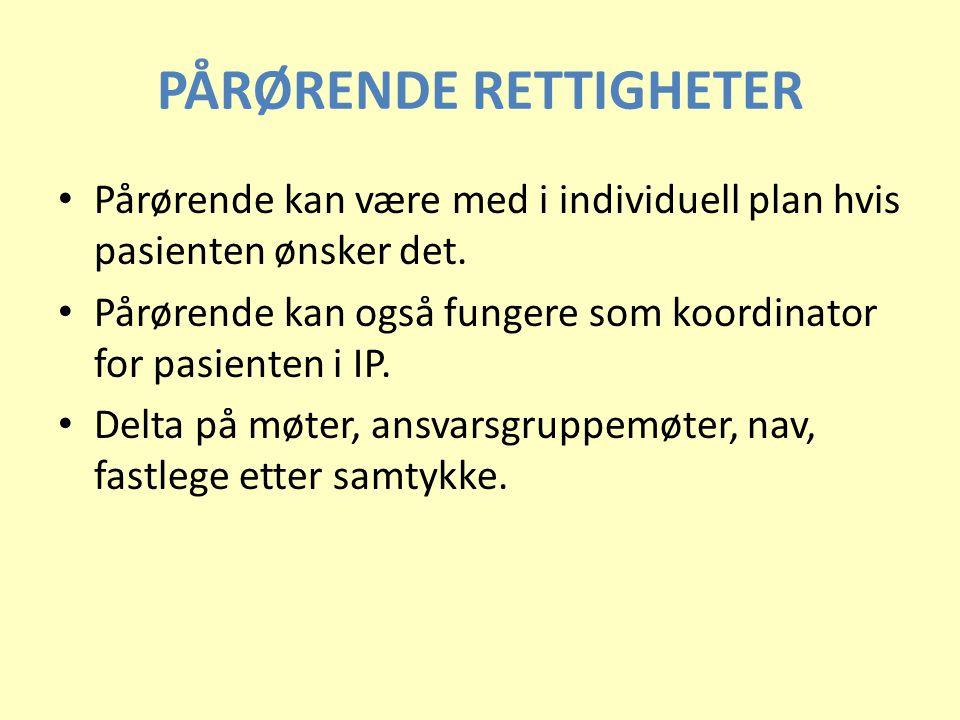 PÅRØRENDE RETTIGHETER • Pårørende kan være med i individuell plan hvis pasienten ønsker det. • Pårørende kan også fungere som koordinator for pasiente