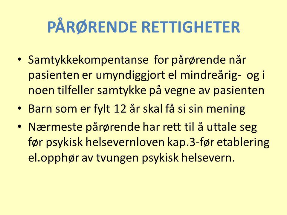PÅRØRENDE RETTIGHETER • Samtykkekompentanse for pårørende når pasienten er umyndiggjort el mindreårig- og i noen tilfeller samtykke på vegne av pasien
