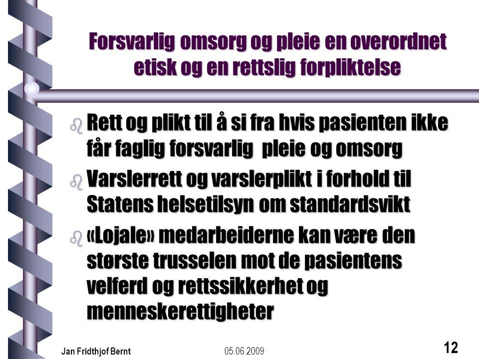 05.06.2009Jan Fridthjof Bernt 12 Forsvarlig omsorg og pleie en overordnet etisk og en rettslig forpliktelse b Rett og plikt til å si fra hvis pasiente