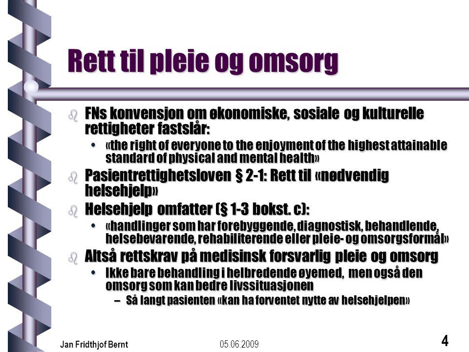 05.06.2009Jan Fridthjof Bernt 5 Plikt for institusjon og helsepersonell b Helsepersonelloven § 4: •«Helsepersonell skal utføre sitt arbeid i samsvar med...