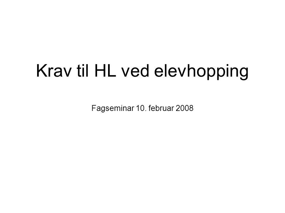 Krav til HL ved elevhopping Fagseminar 10. februar 2008