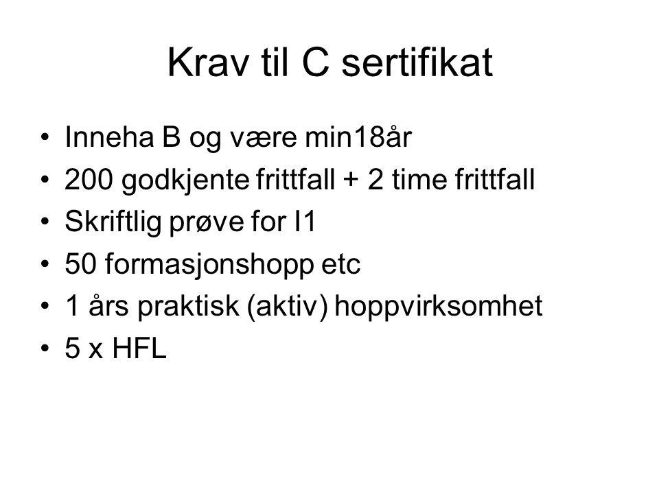 Krav til C sertifikat •Inneha B og være min18år •200 godkjente frittfall + 2 time frittfall •Skriftlig prøve for I1 •50 formasjonshopp etc •1 års praktisk (aktiv) hoppvirksomhet •5 x HFL