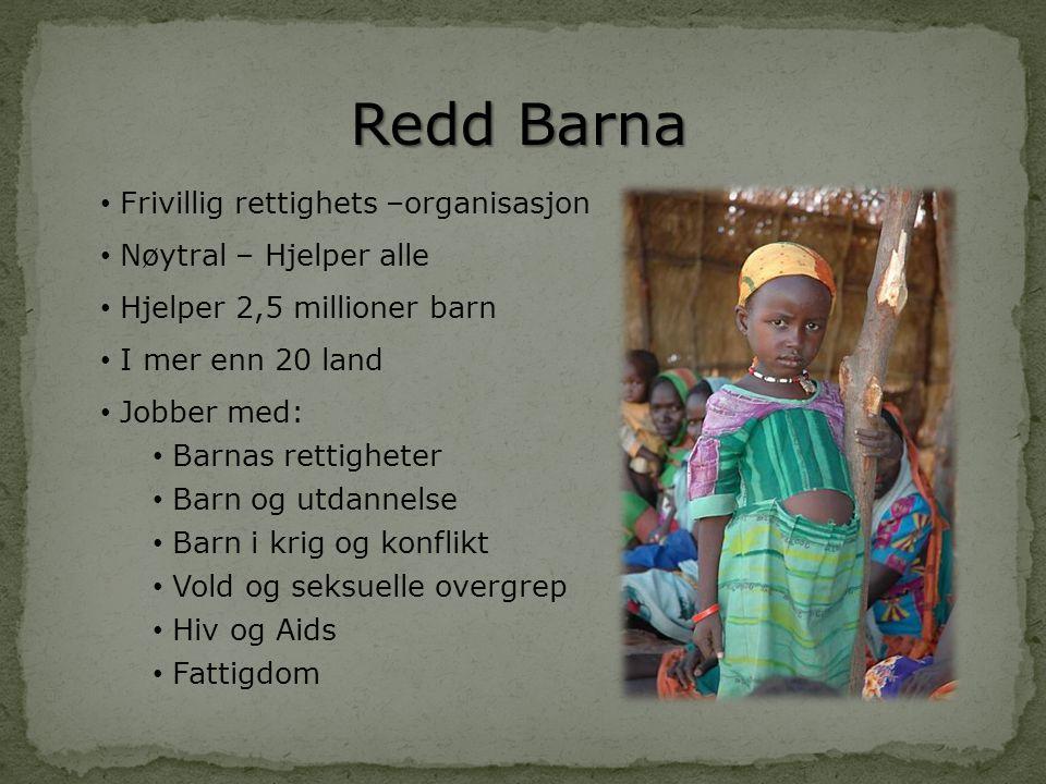 Redd Barna • Frivillig rettighets –organisasjon • Nøytral – Hjelper alle • Hjelper 2,5 millioner barn • I mer enn 20 land • Jobber med: • Barnas retti