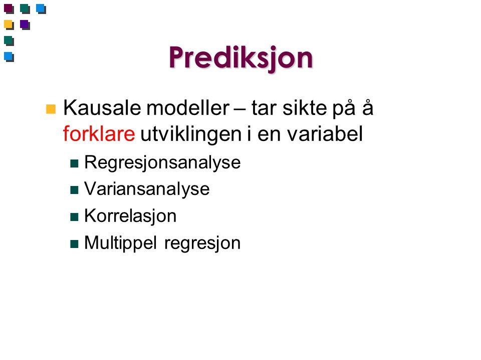 Prediksjon n Kausale modeller – tar sikte på å forklare utviklingen i en variabel n Regresjonsanalyse n Variansanalyse n Korrelasjon n Multippel regre