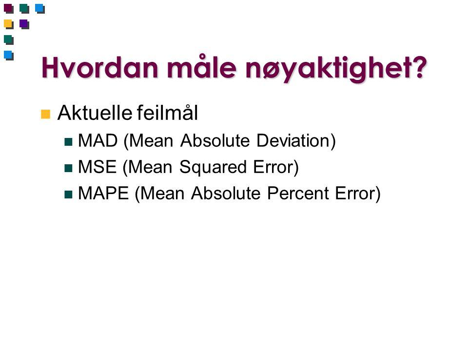 Hvordan måle nøyaktighet? n Aktuelle feilmål n MAD (Mean Absolute Deviation) n MSE (Mean Squared Error) n MAPE (Mean Absolute Percent Error)