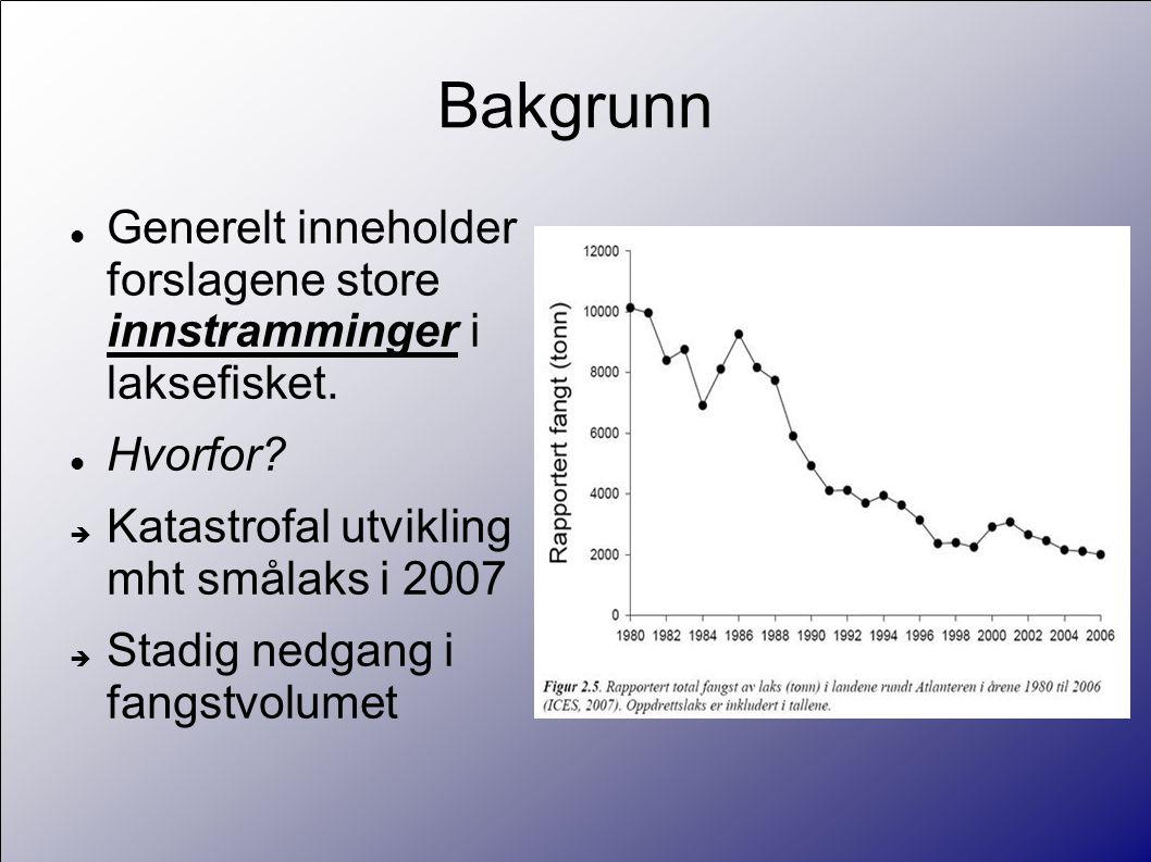 Bakgrunn  Generelt inneholder forslagene store innstramminger i laksefisket.
