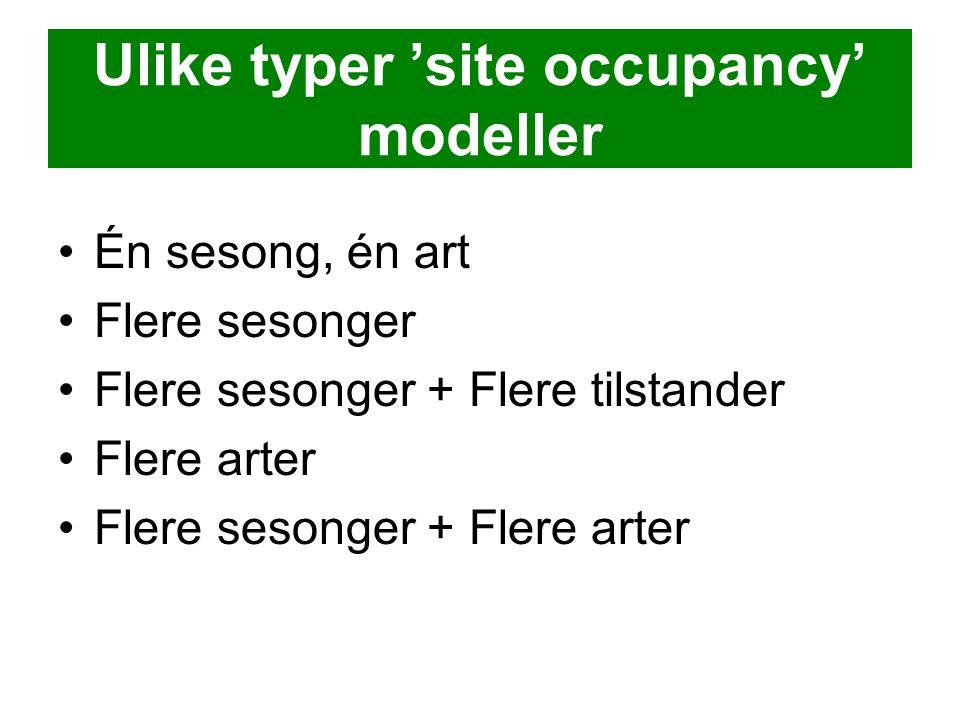Ulike typer 'site occupancy' modeller •Én sesong, én art •Flere sesonger •Flere sesonger + Flere tilstander •Flere arter •Flere sesonger + Flere arter