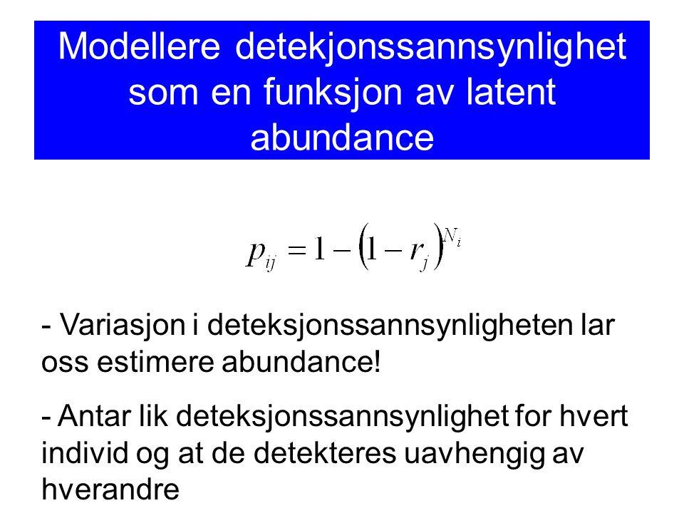 Modellere detekjonssannsynlighet som en funksjon av latent abundance - Variasjon i deteksjonssannsynligheten lar oss estimere abundance.