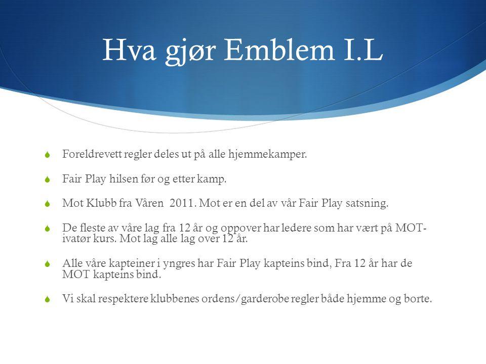 Hva gjør Emblem I.L  Foreldrevett regler deles ut på alle hjemmekamper.  Fair Play hilsen før og etter kamp.  Mot Klubb fra Våren 2011. Mot er en d