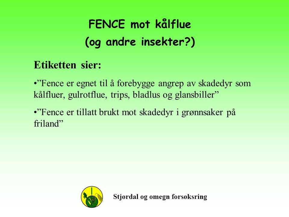 """FENCE mot kålflue (og andre insekter?) Stjørdal og omegn forsøksring Etiketten sier: •""""Fence er egnet til å forebygge angrep av skadedyr som kålfluer,"""