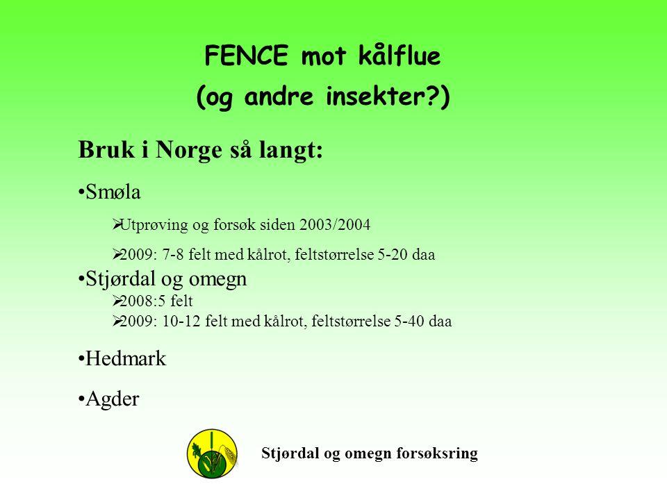 FENCE mot kålflue (og andre insekter?) Stjørdal og omegn forsøksring Bruk i Norge så langt: •Smøla  Utprøving og forsøk siden 2003/2004  2009: 7-8 f