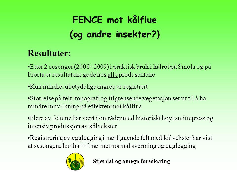 FENCE mot kålflue (og andre insekter?) Stjørdal og omegn forsøksring Resultater: •Etter 2 sesonger (2008+2009) i praktisk bruk i kålrot på Smøla og på