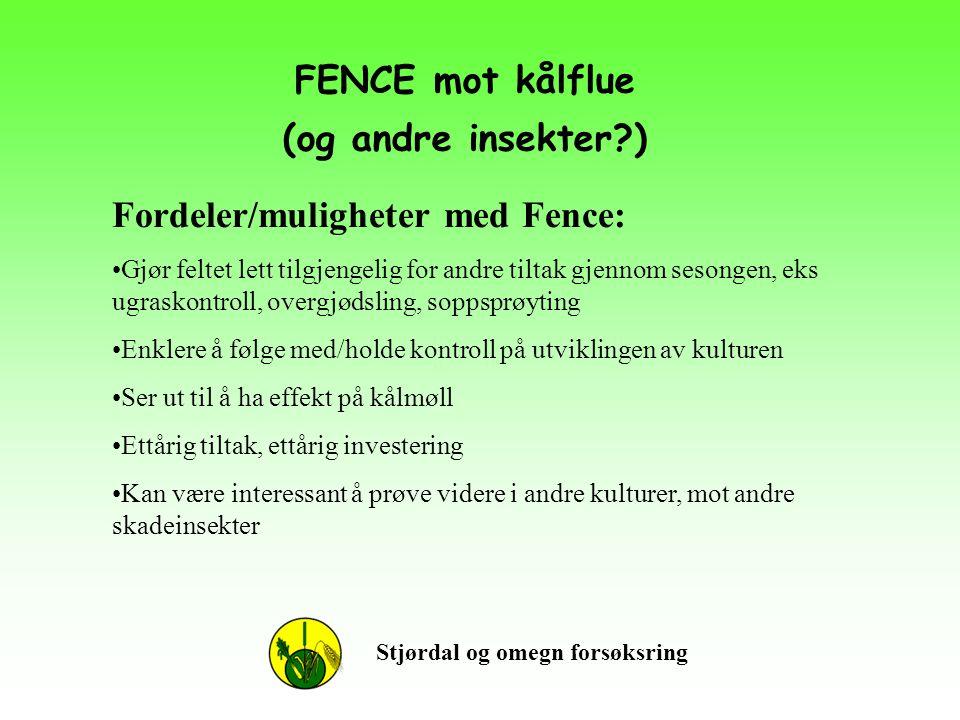 FENCE mot kålflue (og andre insekter?) Stjørdal og omegn forsøksring Fordeler/muligheter med Fence: •Gjør feltet lett tilgjengelig for andre tiltak gj