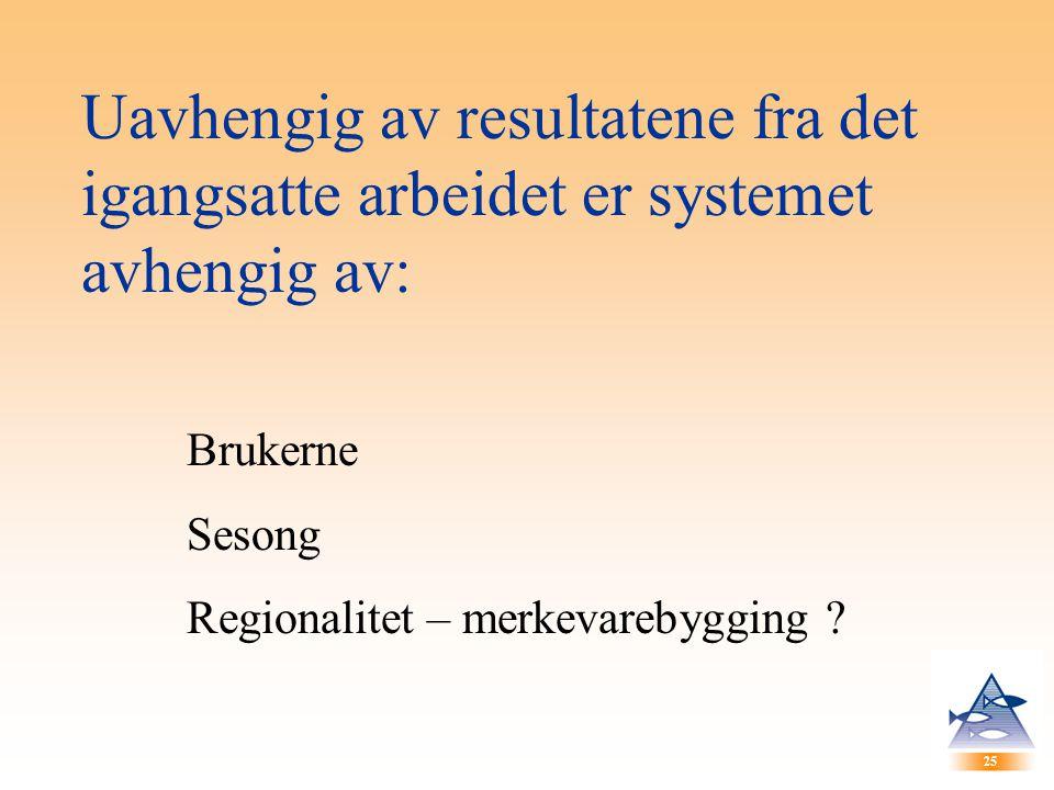 25 Uavhengig av resultatene fra det igangsatte arbeidet er systemet avhengig av: Brukerne Sesong Regionalitet – merkevarebygging ?