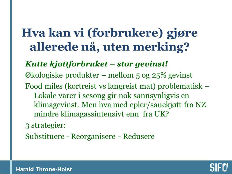 Harald Throne-Holst Hva kan vi (forbrukere) gjøre allerede nå, uten merking.
